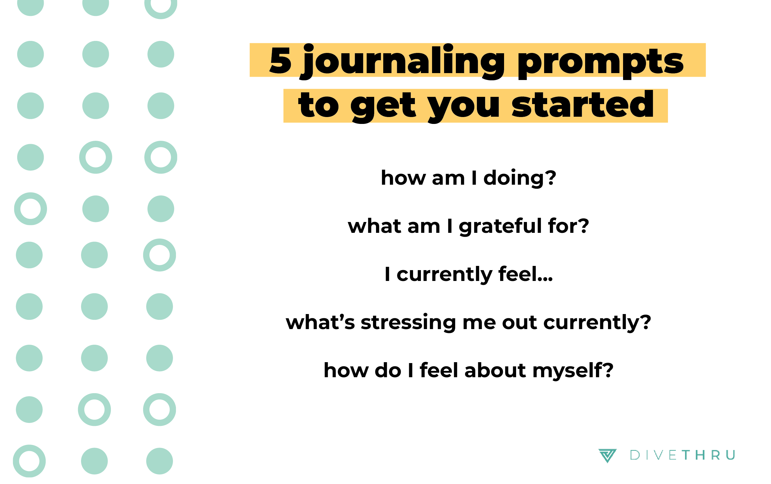 5 journaling prompts to get you started: how am I doing? what am I grateful for? I currently feel... what's stressing me out currently? how do I feel about myself?