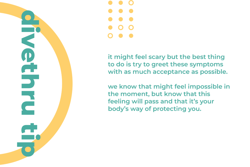 This image gives you a tip on how to deal with a physical sign of anxiety. It might feel scary but the best thing to do is try to greet these symptoms with as much acceptance as possible. We know that might feel impossible in the moment, but know that this feeling will pass and that it's your body's way of protecting you.