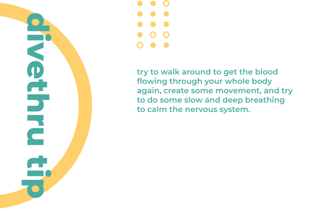 This image gives you a tip on how to deal with a physical sign of anxiety. Try to walk around to get the blood flowing through your whole body again, create some movement, and try to do some slow and deep breathing to calm the nervous system.