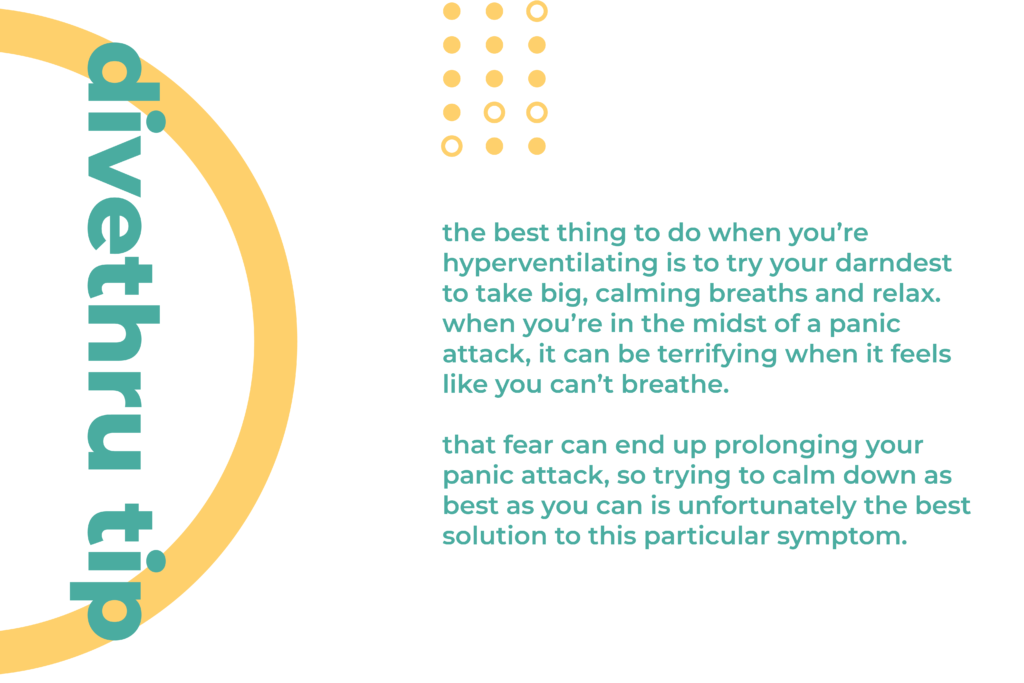 This image gives you a tip on how to deal with a physical sign of anxiety. The best thing to do when you're hyperventilating is to try your darndest to take big, calming breaths and relax. When you're in the midst of a panic attack, it can be terrifying when it feels like you can't breathe. That fear can end up prolonging your panic attack, so trying to calm down as best as you can is unfortunately the best solution to this particular symptom.
